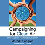 Campaigning for Clean Air: Strategies for Pro-Nuclear Advocacy | Meredith Angwin