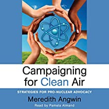 Campaigning for Clean Air: Strategies for Pro-Nuclear Advocacy Audiobook by Meredith Angwin Narrated by Pamela Almand