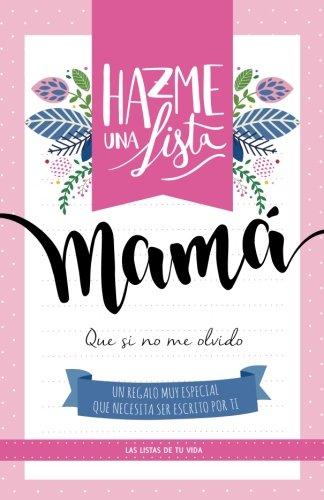Hazme una lista mama: Las listas de tu vida (Spanish Edition ...
