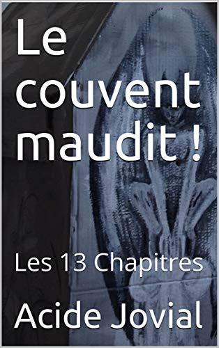 Le couvent maudit !: Les 13 Chapitres (French Edition) -