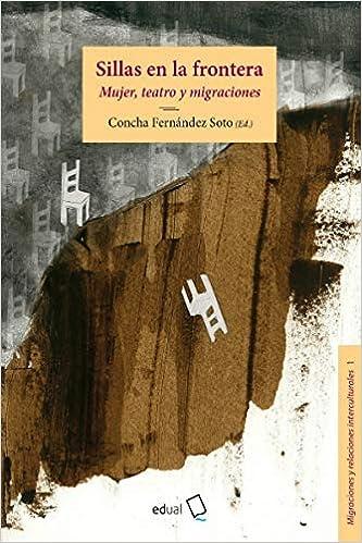Sillas en la frontera: Mujer, teatro y migraciones Migraciones y relaciones interculturales: Amazon.es: Concha Fernández Soto: Libros