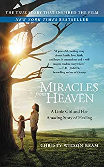 Miracles from Heaven: A Little Girl and Her Amazing Story of Healing by [Beam, Christy Wilson]