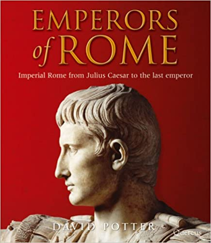 Emperors of Rome: Imperial Rome from Julius Caesar to the