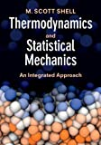 Thermodynamics and Statistical Mechanics : An Integrated Approach, Shell, M. Scott, 1107656788