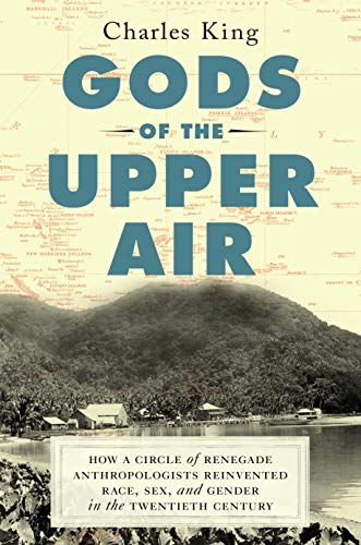 Gods of the Upper Air: How a Circle of Renegade Anthropologists Reinvented Race, Sex, and Gender in the Twentieth - Upper Race
