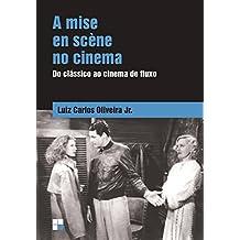 A Mise en Scène no Cinema. Do Clássico ao Cinema de Fluxo