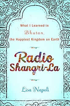 Radio Shangri-La: What I Discovered on my Accidental Journey to the Happiest Kingdom on Earth by [Napoli, Lisa]