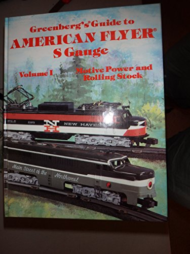 Greenberg's Guide to American Flyer S Gauge: Motive Power and Rolling Stock, Vol. 1