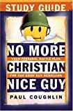 No More Christian Nice Guy Study Guide: Your Personal Battle Plan for the Good Guy Rebellion