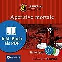 Aperitivo Mortale (Compact Lernkrimi Hörbuch): Italienisch Niveau B1 - inkl. Begleitbuch als PDF Hörbuch von Alessandra Felici Puccetti Gesprochen von: Danila Piotti