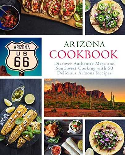 Arizona Cookbook: Discover Authentic Mesa and Southwest Cooking with 50 Delicious Arizona Recipes (2nd Edition) by BookSumo Press