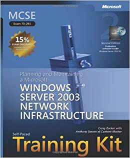 MCSE Self-Paced Training Kit (Exam 70-293): Planning and Maintaining a Microsoft® Windows Server(TM) 2003 Network Infrastructure, Second Edition (Microsoft Press Training Kit)