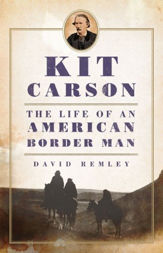Kit Carson: The Life of an American Border Man (Oklahoma Western Biographies)