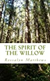 The Spirit of the Willow, Rossalyn Matthews, 1477462694