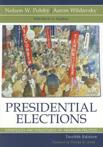 Presidential Elections: Strategies and Structures of American Politics (Presidential Elections: Strategies & Structu