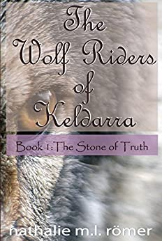 The Wolf Riders of Keldarra: Book 1: The Stone of Truth by [Römer, Nathalie M.L.]
