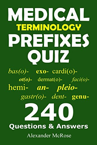 Medical Terminology Prefixes Quiz: Check Your Knowledge About Medical Terminology Prefixes With These 240 Questions! (Medical Terminology Quiz)