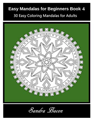 Easy Mandalas For Beginners Book 4: 30 Easy Coloring Mandalas For Adults Sandra Bacon
