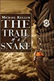The Trail of a Snake, Michael Kellum, 1604418192