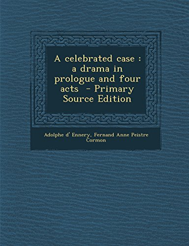 A Celebrated Case: A Drama in Prologue and Four Acts - Primary Source Edition