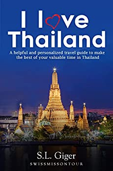 I love Thailand: A helpful and personalized travel guide to make the best of your valuable time in Thailand. by [Giger, S. L., on Tour, Swissmiss]
