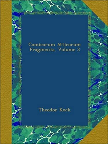 Comicorum Atticorum Fragmenta, Volume 3