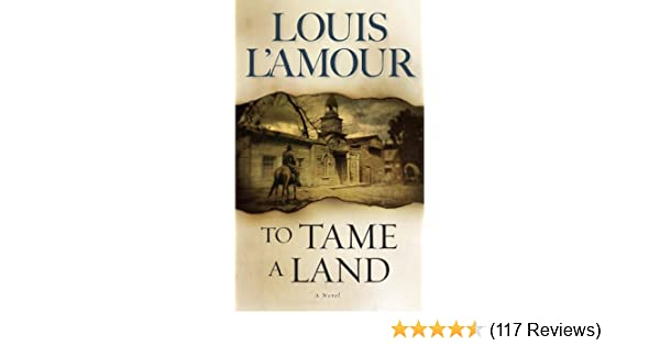 To tame a land a novel kindle edition by louis lamour to tame a land a novel kindle edition by louis lamour literature fiction kindle ebooks amazon fandeluxe Choice Image