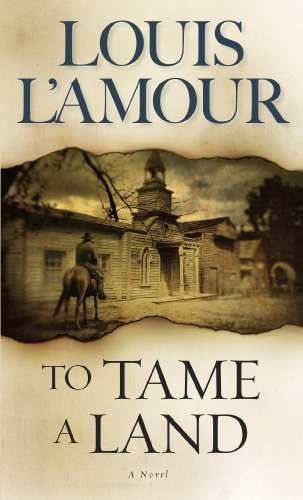 To tame a land a novel kindle edition by louis lamour to tame a land a novel by lamour louis fandeluxe Choice Image