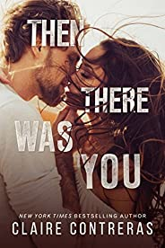 Then There Was You: An Enemies-to-Lovers Romance (Second Chances Duet: An Enemies-to-Lovers Romance Book 1)