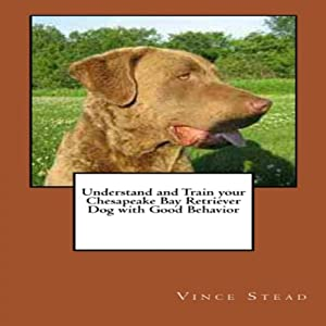 Understand and Train your Chesapeake Bay Retriever Dog with Good Behavior Audiobook