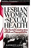 Lesbian Women and Sexual Health, Kathleen A. Dolan and R. Dennis Shelby, 0789024780