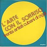 img - for L'Arte Con il Sorriso: Trenta Artisti Cubani di Oggi book / textbook / text book