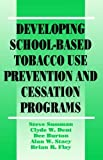 img - for Developing School-Based Tobacco Use Prevention and Cessation Programs (Sage Library of Social Research) by Clyde W. Dent, Dee Burton, Alan W. Stacy,, Steve Sussman (1995-01-01) book / textbook / text book