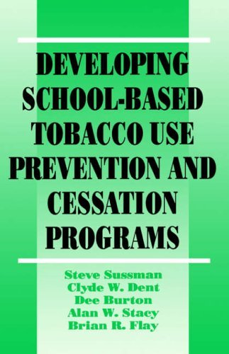 Developing School-Based Tobacco Use Prevention and Cessation Programs (Sage Library of Social Research) by Clyde W. Dent, Dee Burton, Alan W. Stacy,, Steve Sussman (1995-01-01)