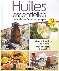Huiles essentielles : La bible de l'aromathérapie