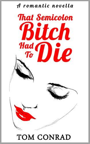 That Semicolon Bitch Had to Die: A romantic novella