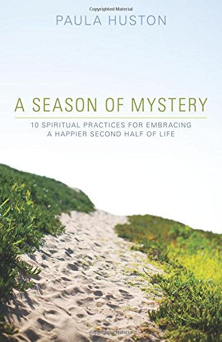 A Season of Mystery: 10 Spiritual Practices for Embracing a Happier Second Half of Life PDF