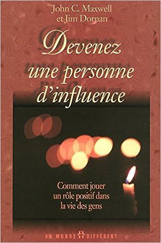 Download Online DEVENEZ UNE PERSONNE D'INFLUENCE - COMMENT JOUER UN ROLE POSITIF DANS LA VIE DES GENS pdf, epub