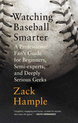 Watching Baseball Smarter: A Professional Fan's Guide for Beginners, Semi-experts, and Deeply Seriou