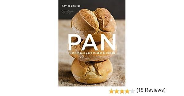 Pan: Hecho en casa y con el sabor de siempre eBook: Xavier Barriga: Amazon.es: Tienda Kindle