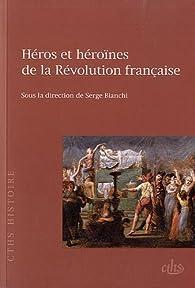 Héros et héroïnes de la Révolution française par Serge Bianchi