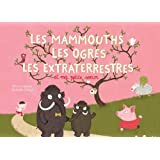 Les mammouths, les ogres, les extra terrestres et ma petite soeur