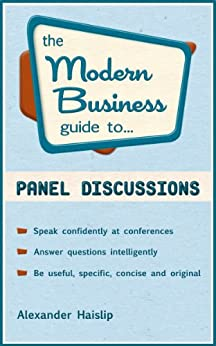 The Modern Business Guide to Panel Discussions (Modern Business Guides) by [Haislip, Alexander]