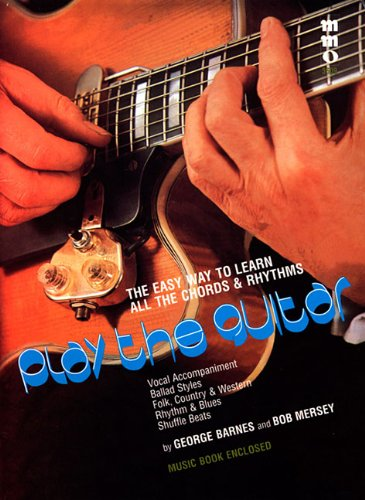 Play the Guitar: The Easy Way to Learn All the Chords & Rhythms