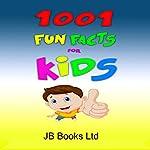 1001 Fun Facts for Kids! |  JB Books Ltd