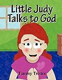 Little Judy Talks to God, Tammy Trottot, 1462688993
