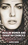 Muslim Women and Shariah Councils : Transcending the Boundaries of Community and Law, Bano, Samia, 0230221483