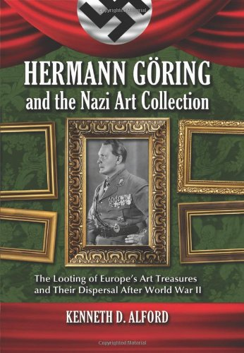 Hermann Goring and the Nazi Art Collection: The Looting of Europe's Art Treasures and Their Dispersal After World War - Theft Collection