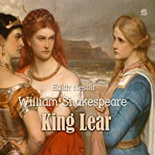 King Lear Audiobook by William Shakespeare, Edith Nesbit Narrated by Josh Verbae