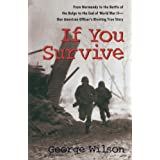 If You Survive: From Normandy to the Battle of the Bulge to the End of World War II, One American Officer's Riveting True Sto
